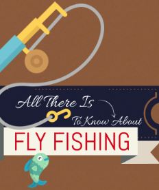 All There Is To Know About Fly Fishing